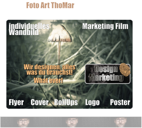 Foto Art ThoMar ist auch dein Sponsor und Werbepartner. Wir designen, alles                                                    was du brauchst! Design Marketing individuelles Wandbild Cover Flyer Marketing Film RollUps Logo Poster What ever!